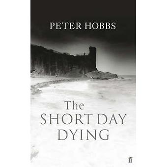The Short Day Dying by Hobbs & Peter