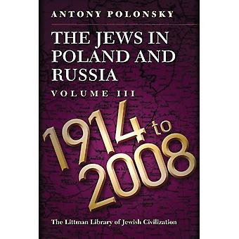 The Jews in Poland and Russia  Volume III 1914 to 2008 by Antony Polonsky