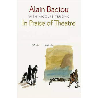 In Praise of Theatre by Badiou & AlainTruong & Nicolas