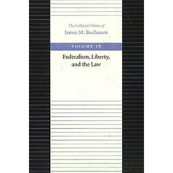 Federalism Liberty and the Law by James M Buchanan