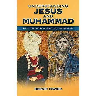 Understanding Jesus and Muhammad what the ancient texts say about them by Power & Bernie