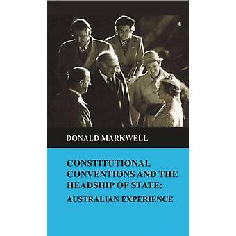 Constitutional conventions and the headship of state Australian experience by Markwell & Donald