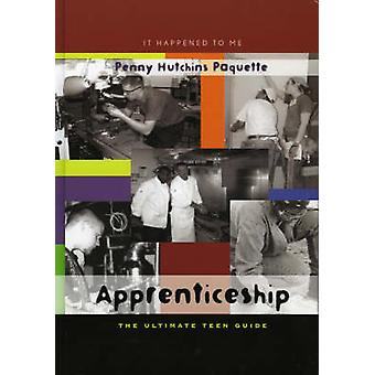 Apprenticeship The Ultimate Teen Guide by Hutchins Paquette & Penny