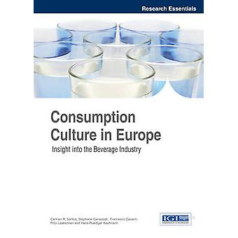 Consumption Culture in Europe Insight Into the Beverage Industry by Santos & Carmen R.