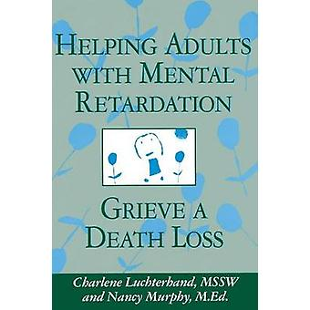 Helping Adults With Mental Retardation Grieve A Death Loss by Luchterhand & Charlene