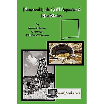Lode and Placer Gold Deposits of New Mexico by Johnson & Maureen G.