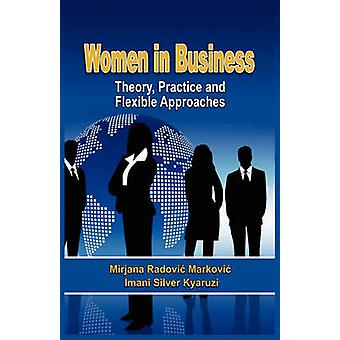 Women in Business Theory Practice and Flexible Approaches by Markovi & Mirjana Radovi