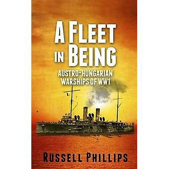 A Fleet in Being AustroHungarian Warships of WWI by Phillips & Russell