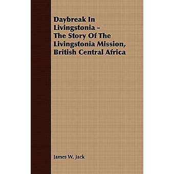 Daybreak In Livingstonia  The Story Of The Livingstonia Mission British Central Africa by Jack & James W.