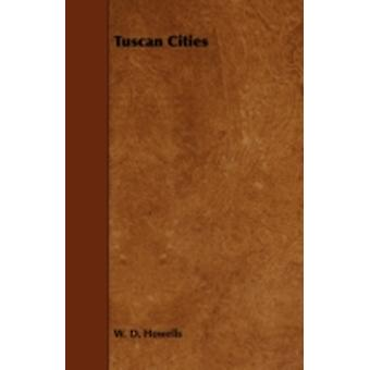 Tuscan Cities by Howells & W. D.