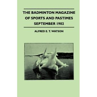 The Badminton Magazine Of Sports And Pastimes  September 1902  Containing Chapters On Association Football Horse Racing In India Australian Cricket And Fishing In Canada by Watson & Alfred E. T.