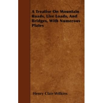 A Treatise On Mountain Roads Live Loads And Bridges With Numerous Plates by Wilkins & Henry Clair
