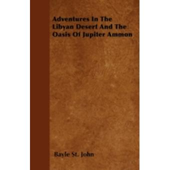Adventures In The Libyan Desert And The Oasis Of Jupiter Ammon by John & Bayle St.