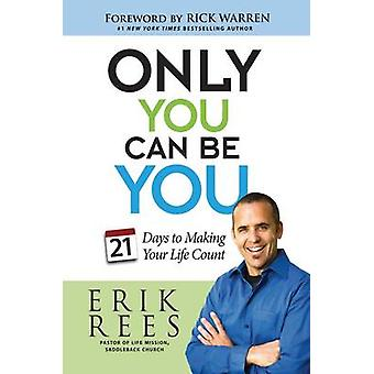Only You Can Be You 21 Days to Making Your Life Count by Rees & Erik