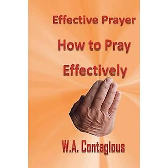 Effective Prayer How to Pray Effectively by Contagious & W. Antwan