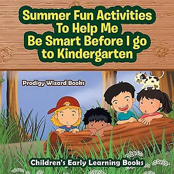 Summer Fun Activities to Help Me Be Smart Before I Go to Kindergarten  Childrens Early Learning Books by Prodigy Wizard