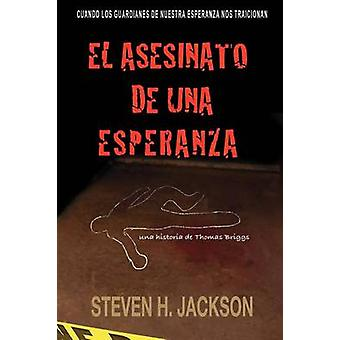 El Asesinato de Una Esperanza by Jackson & Steven H.