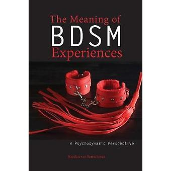 The Meaning of BDSM Experiences A Psychodynamic Perspective by van Beerschoten & Kandice