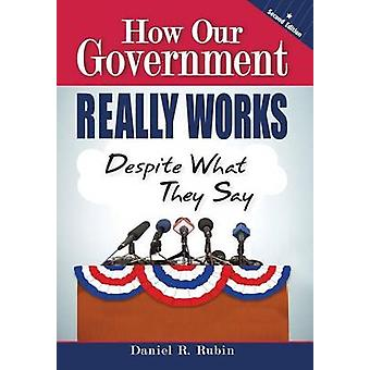 How Our Government Really Works Despite What They Say by Rubin & Daniel R.