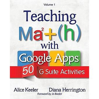 Teaching Math with Google Apps 50 G Suite Activities by Keeler & Alice