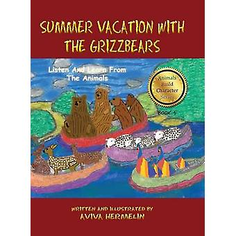 Summer Vacation With The Grizzbears Book 5 In The Animals Build Character Series by Hermelin & Aviva