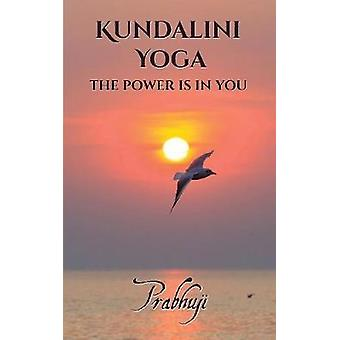 Kundalini yoga The power is in you by Prabhuji