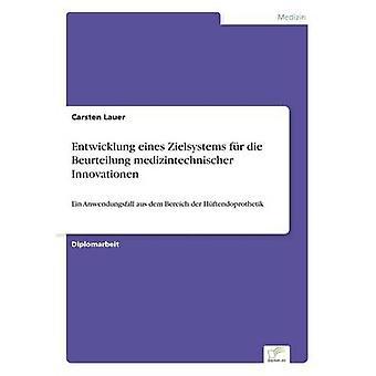 Entwicklung eines Zielsystems fr die Beurteilung medizintechnischer InnovationenEin Anwendungsfall aus dem Bereich der Hftendoprothetik by Lauer & Carsten