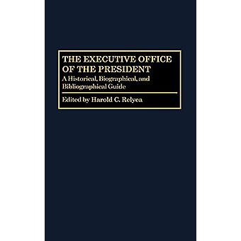 The Executive Office of the President - A Historical - Biographical -