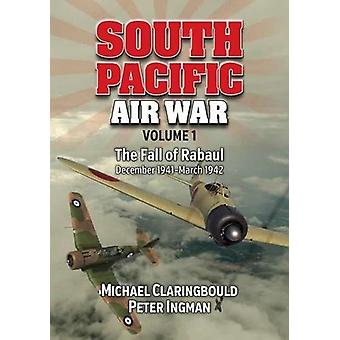South Pacific Air War Volume 1 - The Fall of Rabaul December 1941 - Ma