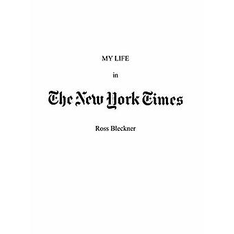 My Life in the New York Times - An Artist and His Work van Ross Bleckne