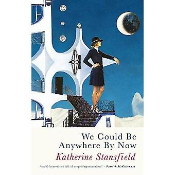 We Could Be Anywhere By Now by Katherine Stansfield - 9781781725672 B