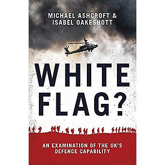 White Flag? - An Examination of the UK's Defence Capability by Michael