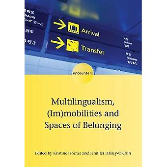Multilingualism - (Im)mobilities and Spaces of Belonging by Kristine