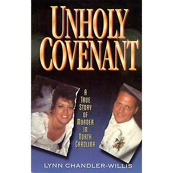Unholy Covenant - A True Story of Murder in North Carolina by Lynn Cha