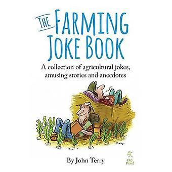 The Farming Joke Book - A Collection of Agricultural Jokes - Amusing S