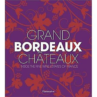 Grand Bordeaux Chateaux - Inside the Fine Wine Estates of France by Ph