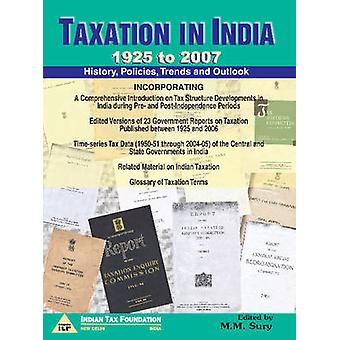 Taxation in India - 1925 to 2007 - History - Policies - Trends & Outlo