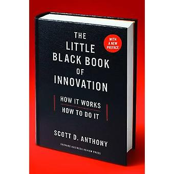 The Little Black Book of Innovation With a New Preface by Anthony & Scott D.
