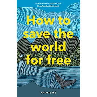 How to Save the World For Free by Natalie Fee - 9781786274991 Book