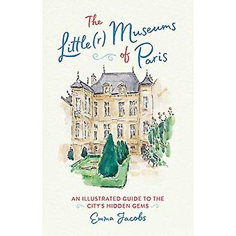 The Little(r) Museums of Paris - An Illustrated Guide to the City's Hi