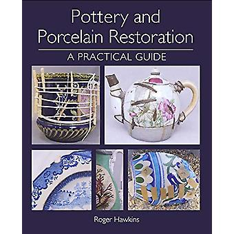 Pottery and Porcelain Restoration - A Practical Guide by Roger Hawkins