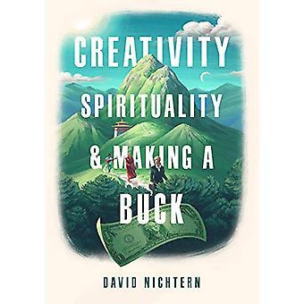 Creativity - Spirituality - and Making a Buck by David Nichtern - 978