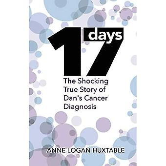 17 Days: The Shocking True� Story of Dan's Cancer Diagnosis (Wordcatcher Life Stories)