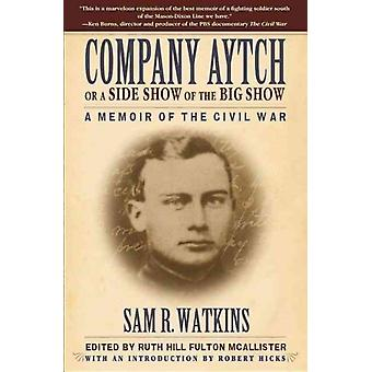 Company Aytch or a Side Show of the Big Show  A Memoir of the Civil War by Sam R Watkins & Introduction by Robert Hicks & Edited by Ruth Hill Fulton Mcallister