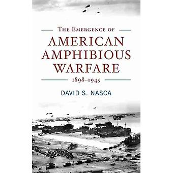 The Emergence of American Amphibious Warfare 18981945 by Nasca & David S.