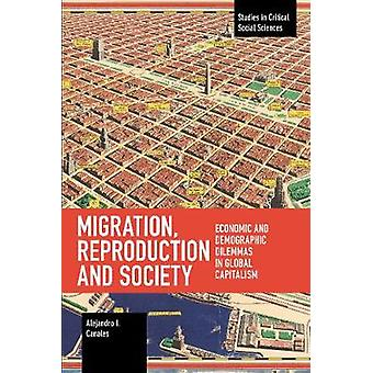 Migration Reproduction and Society Economic and Demographic Dilemmas in Global Capitalism Studies in Critical Social Sciences