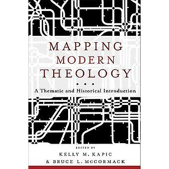 Mapping Modern Theology by Edited by Bruce L McCormack & Edited by Kelly M Kapic