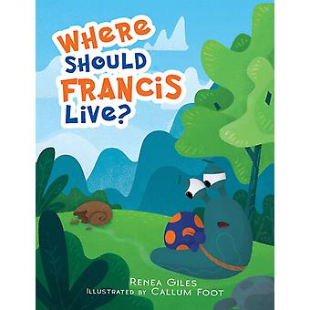 Where Should Francis Live by Renea Giles