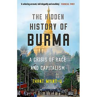 The Hidden History of Burma  A Crisis of Race and Capitalism by Thant Myint U