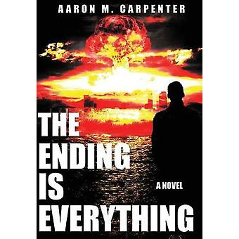 The Ending Is Everything by Aaron M Carpenter - 9780999117514 Book